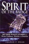 Spirit of the Badge: 60 True Police Stories of Divine Guidance, Miracles, & Intuition
