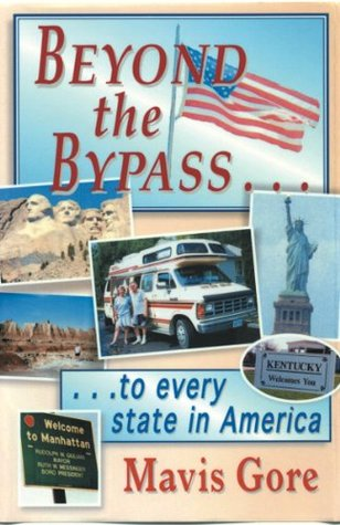 Beyond the Bypass: .to Every State of America  by  Mavis Gore