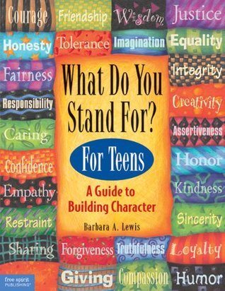What Do You Stand For? For Teens by Barbara A. Lewis