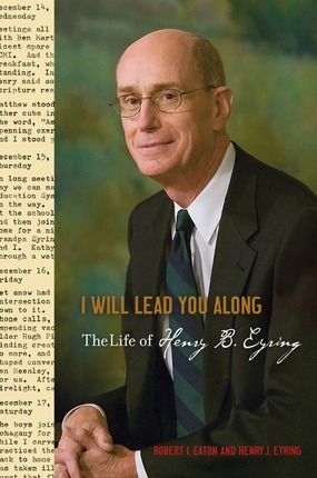 I Will Lead You Along: The Life of Henry B. Eyring