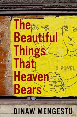The Beautiful Things That Heaven Bears by Dinaw Mengestu
