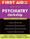 First Aid for the Psychiatry Clerkship: A Student to Student Guide