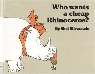 Who Wants a Cheap Rhinoceros? by Shel Silverstein