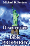 Discoveries in Bible Prophecy by Michael D. Fortner