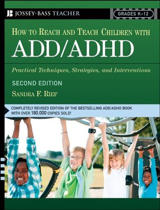 How to Reach and Teach Children with ADD/ADHD by Sandra F. Rief