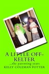 A Little Off-Kelter...the parenting years by Kelly Coleman Potter