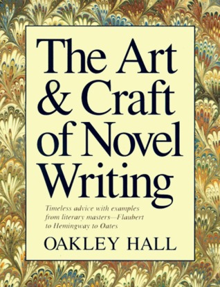 The art and craft of novel writing by oakley hall for How to write a craft book