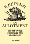 Keeping an Allotment: Growing Your Own Fruit and Vegetables