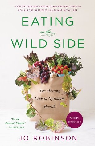 Download online for free Eating on the Wild Side: The Missing Link to Optimum Health by Jo Robinson PDF