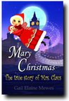 Mary Christmas, The True Story Of Mrs. Claus