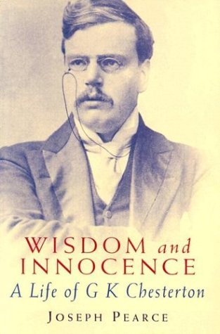 Wisdom and Innocence: A Life of G. K. Chesterton
