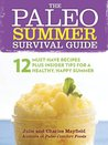 The Paleo Summer Survival Guide: 12 Must-Have Recipes Plus Insider Tips for a Healthy, Happy Summer