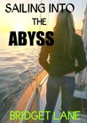 Sailing Into the Abyss: A True Adventure Story  by  Bridget Lane