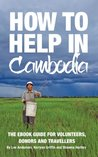 How To Help In Cambodia - Ebook Guide for Volunteers, Donors and Travellers