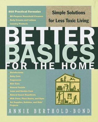 better basics for the home simple solutions for less toxic living by