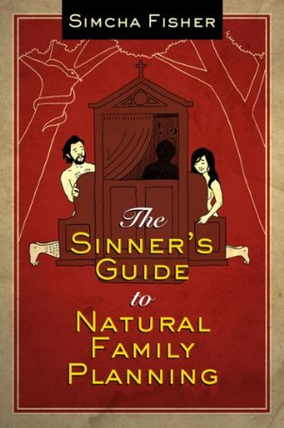 The Sinners Guide to Natural Family Planning