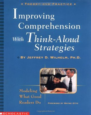 Improving Comprehension with Think-Aloud Strategies by Jeffrey D. Wilhelm