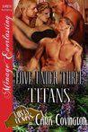 Love Under Three Titans [Lusty, Texas 8] (Siren Publishing Menage Everlasting)