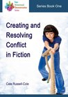 Creating and Resolving Conflict in Fiction (Four Dimensional Characterisation Series)