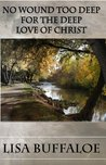 No Wound Too Deep For The Deep Love Of Christ