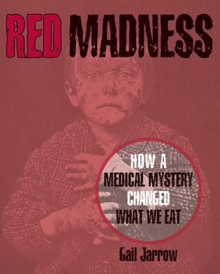 Red Madness: How a Medical Mystery Changed What We Eat