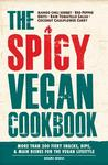 The Spicy Vegan Cookbook: More Than 200 Fiery Snacks, Dips, & Main Dishes for the Vegan Lifestyle