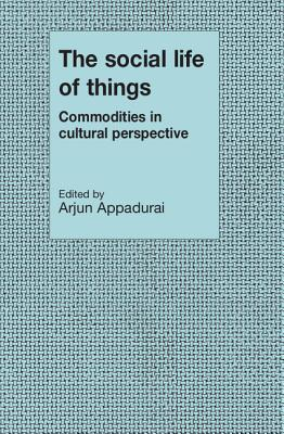 The Social Life of Things by Arjun Appadurai