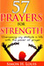 57 prayers for strength: Overcoming any obstacle in life with the power of prayer