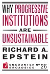 Why Progressive Institutions are Unsustainable (Encounter Broadsides)