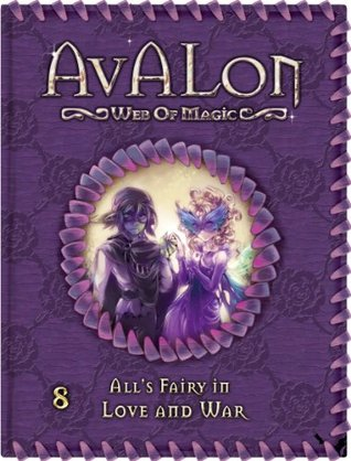 All's Fairy in Love and War (Avalon: Web of Magic #8)