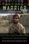 Warrior Princess: A U.S. Navy Seal's Journey to Coming Out Transgender