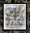 Do You Need a Hug from Heaven? (Angels, Miracles, and Guidance Series)