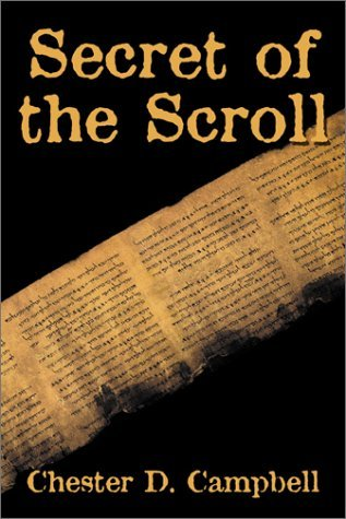Secret of the Scroll by Chester D. Campbell