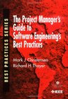 Project Manager's Guide to Software Engineering's Best Practices: Using and Implementing the IEEE Software Standards