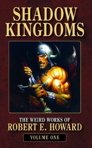 Shadow Kingdoms by Robert E. Howard