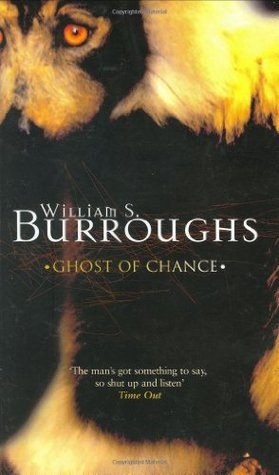Ghost of Chance by William S. Burroughs