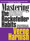 Como Beneficiarse Con Las Ideas De Rockefeller (Mastering the Rockefeller Habits): Que debe hacer para acrecentar el valor de su empresa en rapido crecimiento ... of Your Growing Firm) (Spanish Edition)
