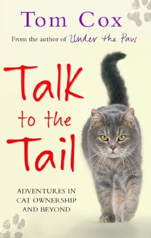 Talk to the Tail: Adventures in Cat Ownership and Beyond (Moggy trilogy )