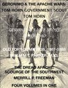 Geronimo & The Apache Wars: Life of Tom Horn, Government Scout, Geronimo's Story of His Life, Old Fort Cummings, N. M. 1867-1868, The Dread Apache: Early Day Scourge of the Southwest (4 Volumes In 1)