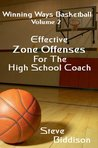 Winning Ways Basketball: Effective Zone Offenses for the High School Coach