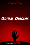Odium Origins. A Dead Saga novella. Part One. by Claire C. Riley