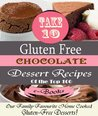 """Take 10"" CHOCOLATE Gluten Free Dessert Recipes Ed.1 (Top 100)"