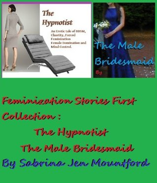 Feminization Stories First Collection: The Hypnotist & The Male Bridesmaid
