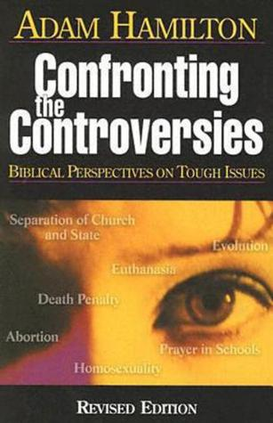 Confronting the Controversies by Adam Hamilton
