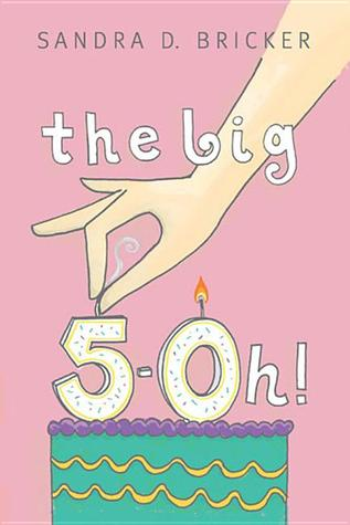 The Big Five-OH! by Sandra D. Bricker