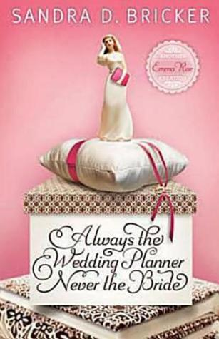 Always the Wedding Planner, Never the Bride by Sandra D. Bricker