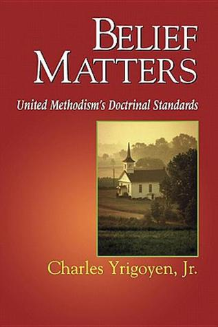 Belief Matters: United Methodism's Doctrinal Standards