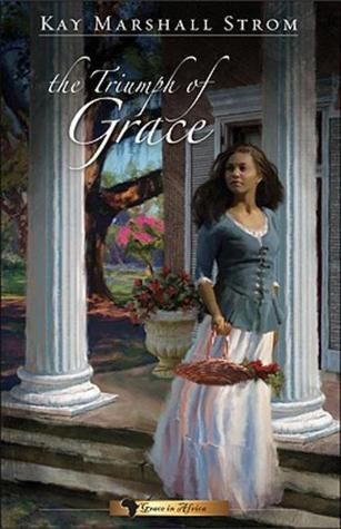 The Triumph of Grace by Kay Marshall Strom