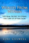 Wealth from Within: the Real Secret to Using the Law of Attraction (Law of Attraction Made Simple)