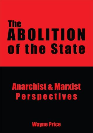 The Abolition of the State:Anarchist & Marxist Perspectives